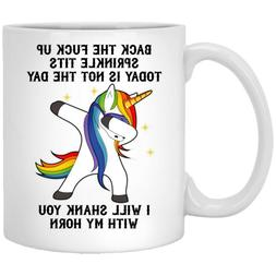 Back The F Up Not Today Funny Dabbing Unicorn Mug Gift For W