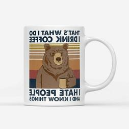 Bear That's What I Do I Drink Coffee I Hate People And I Kno