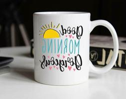 Good Morning Gorgeous Office Mom Gift Family & Friends Tea C