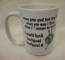 I Will Not Buy Any Yarn Until white 15oz Coffee Mug Cup Knit